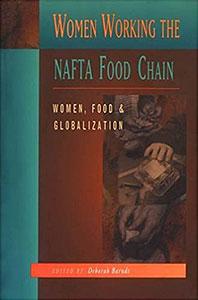 Women Working the NAFTA Food Chain: Women Food and Globalization